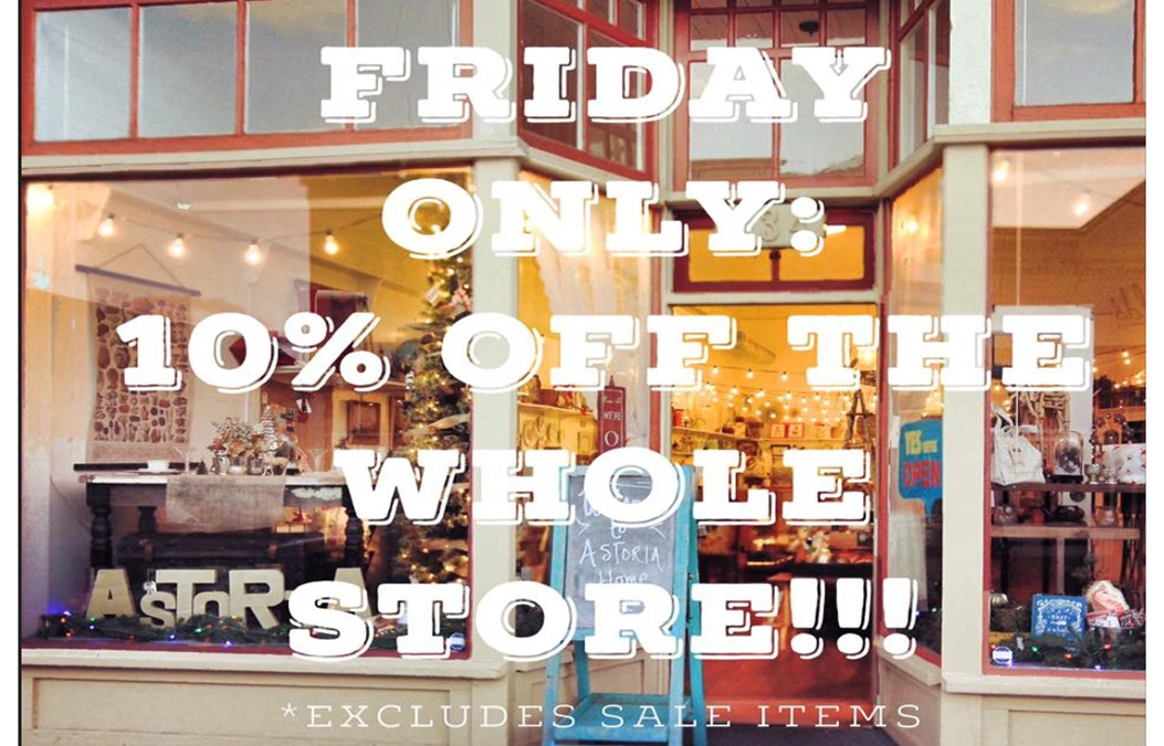 Black Friday at Astoria Home Store! November 27th 2015 Receive 10% OFF!
