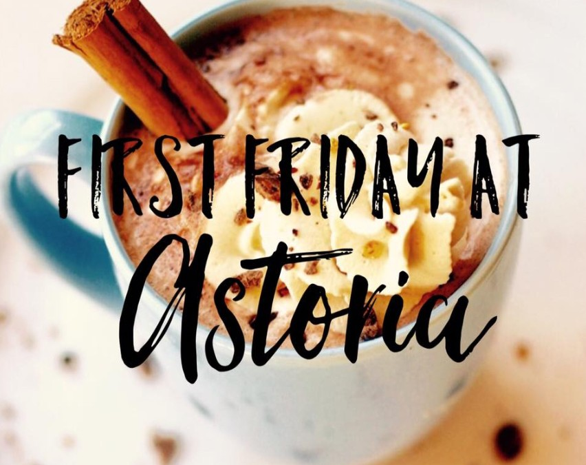 Join us for First Friday at Astoria!  We'll be serving hot cocoa starting at 5pm.  See you there!