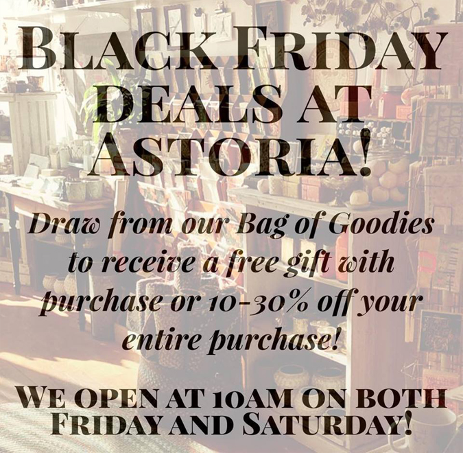 Stop by for some Black Friday fun at Astoria tomorrow!  ( 11-24-17 )  We'll have a drawing for every purchase  where you can either receive a free gift with purchase or up to 30% off!  We'll also be open at 10AM!  See you there!