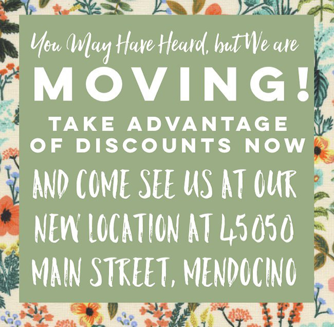 That's right!  Please come see us at our new spot in Mendo! We will be having a major clearance sale for the next two weeks or so!  Come see us!